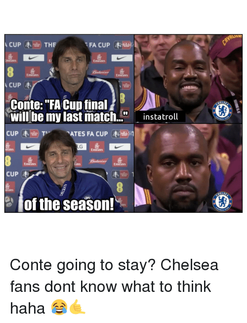 """els: FA CUPHESE  Emirate  Emirates  Emitates  Conte:""""FA Cup final  will be my last match.""""instatroll  CUP枣由) Tv  ELS  ATES FA CUP CHE 迥  Emirates  Emirates  Emirates  CUP枣  、 き、  ELSE  이 of the season! Conte going to stay? Chelsea fans dont know what to think haha 😂🤙"""