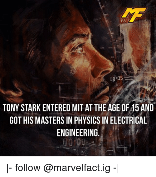 electrical engineering: FA  TONY STARK ENTERED MIT AT THE AGE OF45 AND  GOT HIS MASTERSIN PHYSICS IN ELECTRICAL  ENGINEERING. |- follow @marvelfact.ig -|