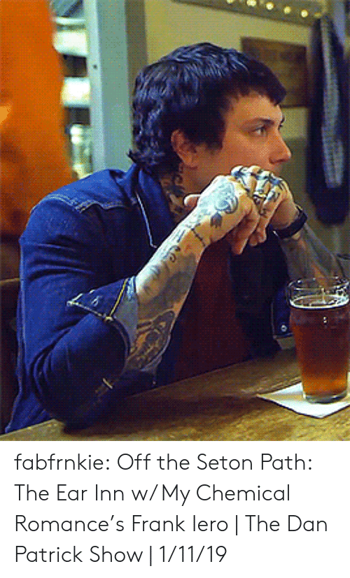 my chemical romance: fabfrnkie:  Off the Seton Path: The Ear Inn w/ My Chemical Romance's Frank Iero | The Dan Patrick Show | 1/11/19