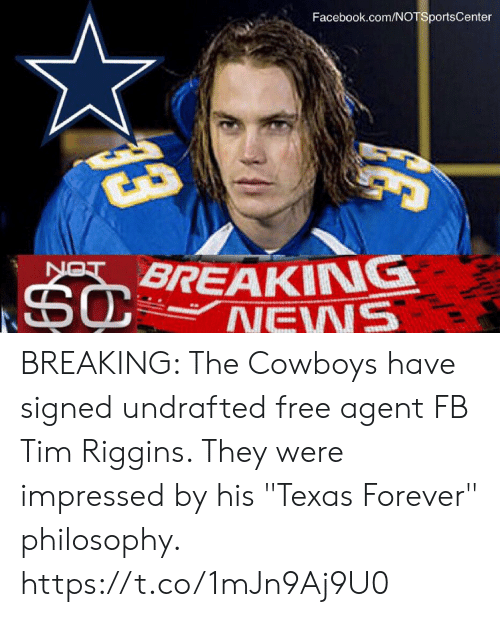 "Dallas Cowboys, Facebook, and Sports: Facebook.com/NOTSportsCenter  BREAKING BREAKING: The Cowboys have signed undrafted free agent FB Tim Riggins. They were impressed by his ""Texas Forever"" philosophy. https://t.co/1mJn9Aj9U0"