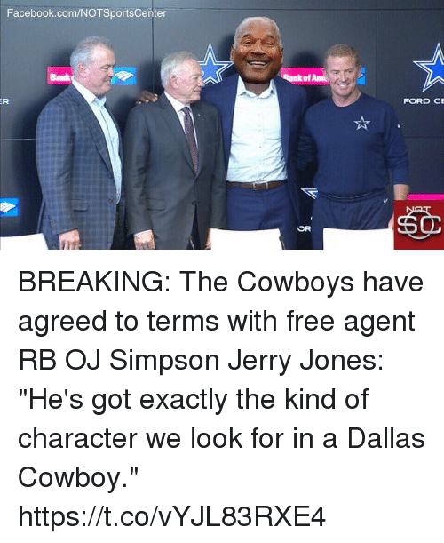 "Dallas Cowboys, Facebook, and OJ Simpson: Facebook.com/NOTSportsCenter  of Am  FORD CE BREAKING: The Cowboys have agreed to terms with free agent RB OJ Simpson  Jerry Jones: ""He's got exactly the kind of character we look for in a Dallas Cowboy."" https://t.co/vYJL83RXE4"