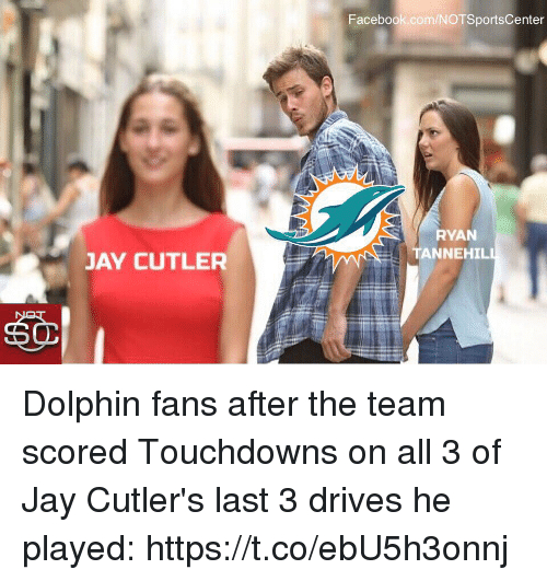 Dolphinately: Facebook.com/NOTSportsCenter  RYAN  TANNEHIL  JAY CUTLER  60 Dolphin fans after the team scored Touchdowns on all 3 of Jay Cutler's last 3 drives he played: https://t.co/ebU5h3onnj