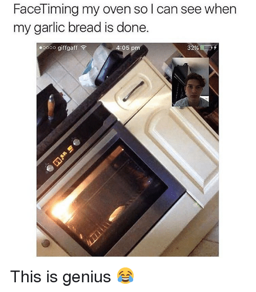 Memes, Genius, and Garlic Bread: FaceTiming my oven so l can see when  my garlic bread is done.  ooo giffgaff  4  :05 pm  32% This is genius 😂