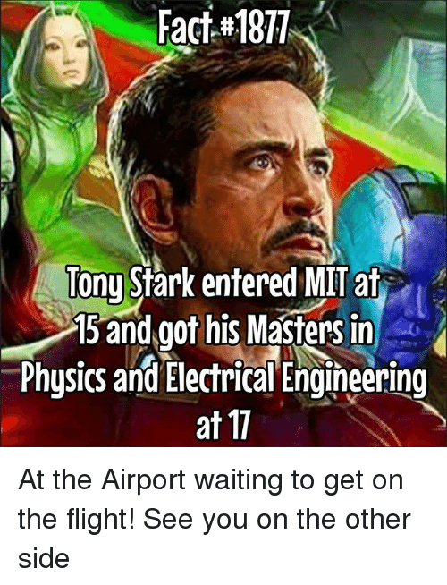 electrical engineering: Fact#1877  Tonu Stark entered MIT at  15 and .got his MaSters in  Physics and Electrical Engineering  at 17 At the Airport waiting to get on the flight! See you on the other side
