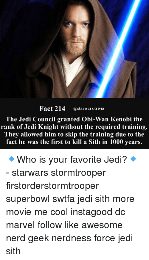 Obi-Wan Kenobi: Fact 214  (a starwars trivia  The Jedi Council granted Obi-Wan Kenobi the  rank of Jedi Knight without the required training.  They allowed him to skip the training due to the  fact he was the first to kill a Sith in 1000 years. 🔹Who is your favorite Jedi?🔹 - starwars stormtrooper firstorderstormtrooper superbowl swtfa jedi sith more movie me cool instagood dc marvel follow like awesome nerd geek nerdness force jedi sith