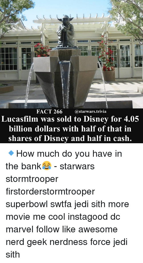 Geeked: FACT 266 astarwars.trivia  Lucasfilm was sold to Disney for 4  billion dollars with half of that in  shares of Disney and half in cash 🔹How much do you have in the bank😂 - starwars stormtrooper firstorderstormtrooper superbowl swtfa jedi sith more movie me cool instagood dc marvel follow like awesome nerd geek nerdness force jedi sith