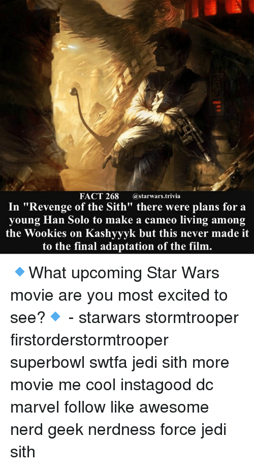 """Geeked: FACT 268 astarwars.trivia  In """"Revenge of the Sith"""" there were plans for a  young Han Solo to make a cameo living among  the Wookies on Kashyyyk but this never made it  to the final adaptation of the film. 🔹What upcoming Star Wars movie are you most excited to see?🔹 - starwars stormtrooper firstorderstormtrooper superbowl swtfa jedi sith more movie me cool instagood dc marvel follow like awesome nerd geek nerdness force jedi sith"""