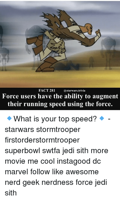 Geeked: FACT 281  @starwars.t  rivia  Force users have the ability to augment  their running speed using the force. 🔹What is your top speed?🔹 - starwars stormtrooper firstorderstormtrooper superbowl swtfa jedi sith more movie me cool instagood dc marvel follow like awesome nerd geek nerdness force jedi sith
