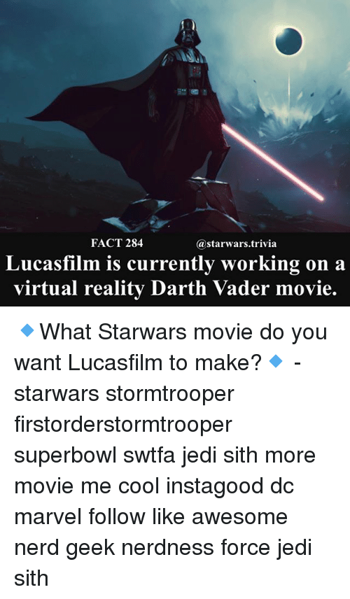 Virtual Reality: FACT 284  @starwars.trivia  Lucasfilm is currently working on a  virtual reality Darth Vader movie. 🔹What Starwars movie do you want Lucasfilm to make?🔹 - starwars stormtrooper firstorderstormtrooper superbowl swtfa jedi sith more movie me cool instagood dc marvel follow like awesome nerd geek nerdness force jedi sith