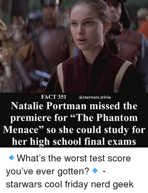"""Final Exams: FACT 351  @starwars.trivia  Natalie Portman missed the  premiere for """"The Phantom  enace"""" so she could study for  her high school final exams 🔹What's the worst test score you've ever gotten?🔹 - starwars cool friday nerd geek"""