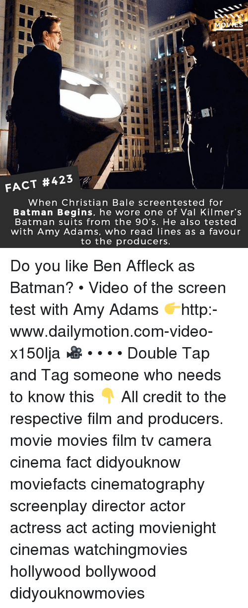 Batman, Memes, and Movies: FACT #423  When Christian Bale screentested for  Batman Begins, he wore one of Val Kilmer's  Batman suits from the 9O's. He also tested  with Amy Adams, who read lines as a favour  to the producers. Do you like Ben Affleck as Batman? • Video of the screen test with Amy Adams 👉http:-www.dailymotion.com-video-x150lja 🎥 • • • • Double Tap and Tag someone who needs to know this 👇 All credit to the respective film and producers. movie movies film tv camera cinema fact didyouknow moviefacts cinematography screenplay director actor actress act acting movienight cinemas watchingmovies hollywood bollywood didyouknowmovies