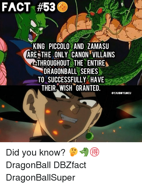 Zamasu: FACT #53e  KING PICCOLO AND ZAMASU  ARESTHE ONLY CANON VILLAINS  THROUGHOUT THE ENTIRE  DRAGONBALLS SERIES  TO SUCCESSFULLY HAVE  THEIR, wISHGRANTED.  · Did you know? 🤔🐲🉐 DragonBall DBZfact DragonBallSuper