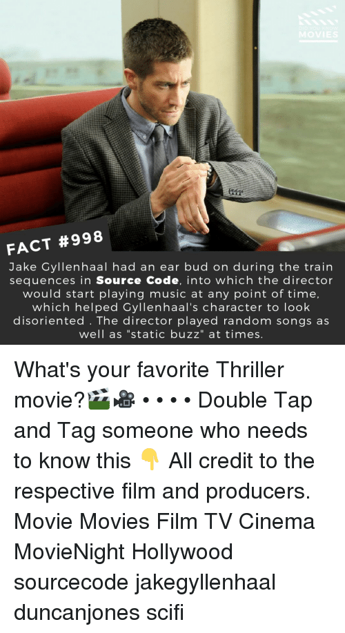 "Jake Gyllenhaal, Memes, and Movies: FACT #998  Jake Gyllenhaal had an ear bud on during the train  sequences in Source Code, into which the director  would start playing music at any point of time,  which helped Gyllenhaal's character to look  disoriented . The director played random songs as  well as ""static buzz"" at times What's your favorite Thriller movie?🎬🎥 • • • • Double Tap and Tag someone who needs to know this 👇 All credit to the respective film and producers. Movie Movies Film TV Cinema MovieNight Hollywood sourcecode jakegyllenhaal duncanjones scifi"