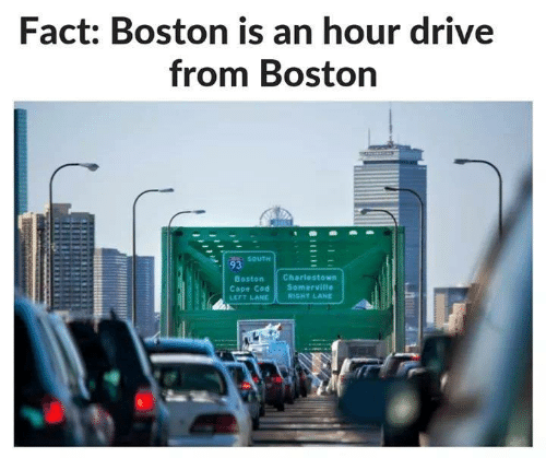 cod: Fact: Boston is an hour drive  from Boston  SOUTH  Boston Charlestown  Cape Cod Somerville  LEFT LANE RIGHT LAND