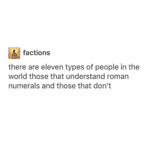 Romanized: factions  there are eleven types of people in the  world those that understand roman  numerals and those that don't