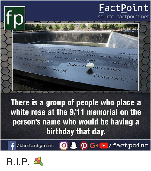 rosee: FactPoint  source: factpoint.net  fp  ONE  JERRYD  ICKERSON  TAMARA  There is a group of people who place a  white rose at the 9/11 memorial on the  person's name who would be having a  birthday that day. R.I.P. 💐