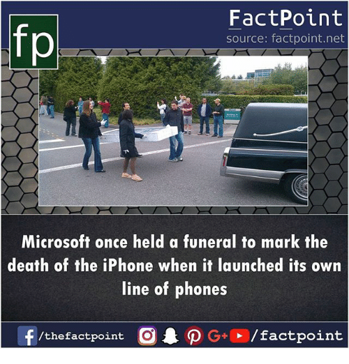 Iphone, Memes, and Microsoft: FactPoint  source: factpoint.net  Microsoft once held a funeral to mark the  death of the iPhone when it launched its own  line of phones  f/thefactpoint  G+/factpoint
