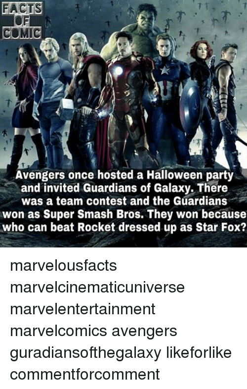 invitations: FACTS 3  COMIC  Avengers once hosted a Halloween party  and invited Guardians of Galaxy. There  was a team contest and the Guardians  won as Super Smash Bros. They won because  who can beat Rocket dressed up as Star Fox? marvelousfacts marvelcinematicuniverse marvelentertainment marvelcomics avengers guradiansofthegalaxy likeforlike commentforcomment