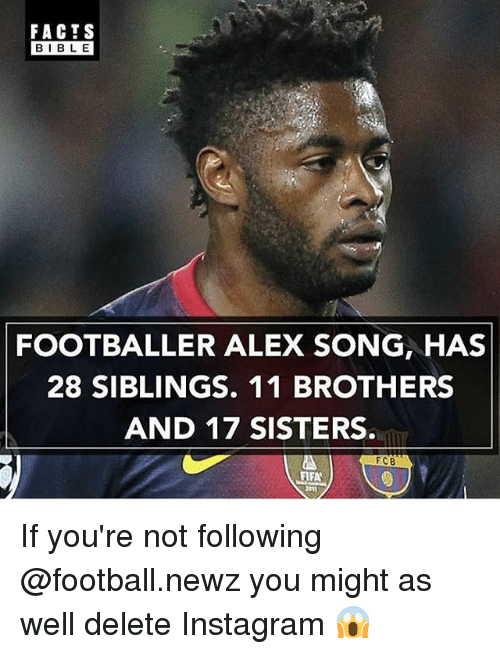 Facts, Fifa, and Football: FACTS  BIBLE  FOOTBALLER ALEX SONG, HAS  28 SIBLINGS. 11 BROTHERS  AND 17 SISTERS.  FCB  FIFA If you're not following @football.newz you might as well delete Instagram 😱
