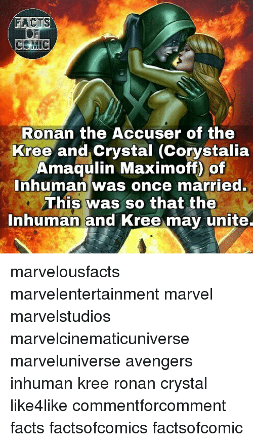 kree: FACTS  CE MIC  Ronan the Accuser of the  Kree and crystal (Corystalia  Amaqulin Maximoff of  Inhuman was once married.  This was so that the  Inhuman and Kree may unite. marvelousfacts marvelentertainment marvel marvelstudios marvelcinematicuniverse marveluniverse avengers inhuman kree ronan crystal like4like commentforcomment facts factsofcomics factsofcomic