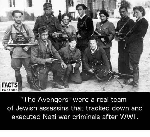 """Criminations: FACTS  FACTORY  """"The Avengers"""" were a real team  of Jewish assassins that tracked down and  executed Nazi war criminals after WWII."""