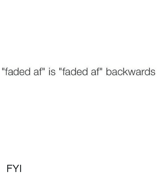 "Faded Af: ""faded af"" is d af"" backwards FYI"