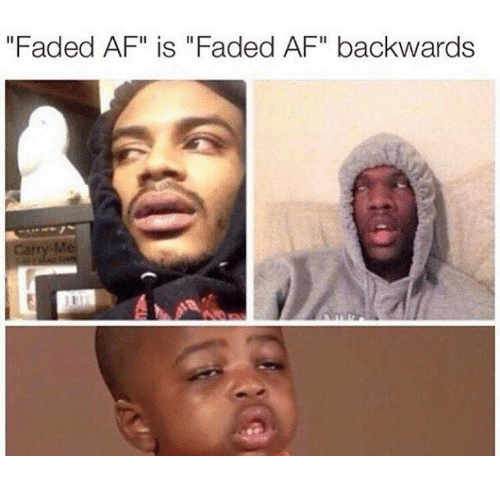 "Faded Af: ""Faded AF"" is ""Faded AF"" backwards"
