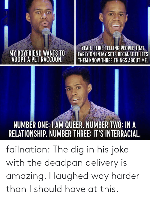 dig: failnation:  The dig in his joke with the deadpan delivery is amazing. I laughed way harder than I should have at this.