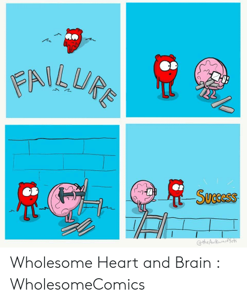 Wholesome Heart: FAILURE  Success  the Awkwardyet Wholesome Heart and Brain : WholesomeComics
