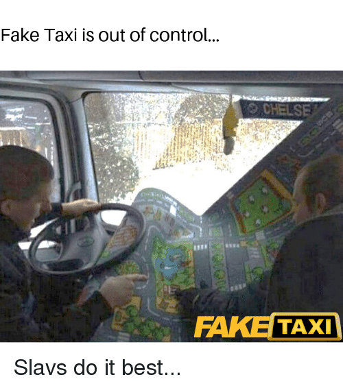Fake Taxi Is Out of Control 125 FAKE TAXI   Fake Meme on