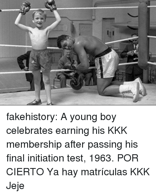 Kkk, Tumblr, and Blog: fakehistory:  A young boy celebrates earning his KKK membership after passing his final initiation test, 1963.  POR CIERTO Ya hay matrículas KKK Jeje