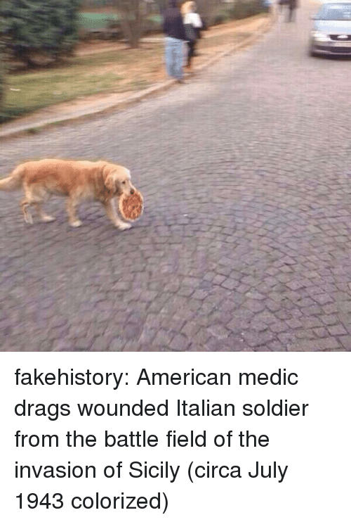 Medic: fakehistory:  American medic drags wounded Italian soldier from the battle field of the invasion of Sicily (circa July 1943 colorized)
