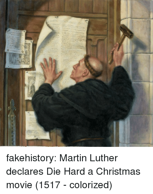 Christmas, Martin, and Tumblr: fakehistory:  Martin Luther declares Die Hard a Christmas movie (1517 - colorized)