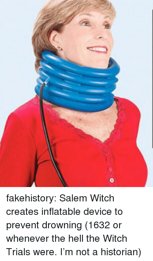 inflatable: fakehistory:  Salem Witch creates inflatable device to prevent drowning (1632 or whenever the hell the Witch Trials were. I'm not a historian)
