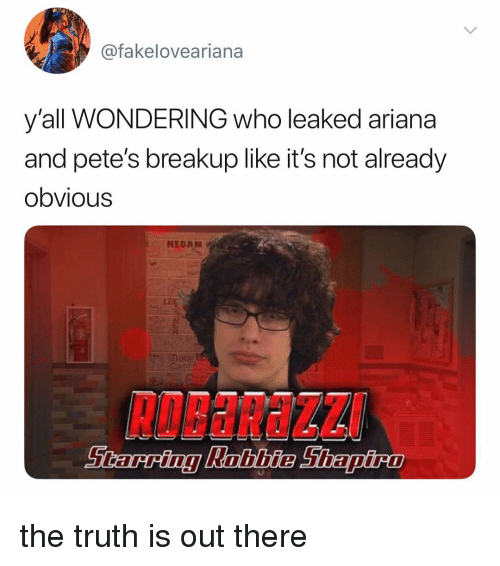 Relatable, Truth, and Who: @fakeloveariana  y'all WONDERING who leaked ariana  and pete's breakup like it's not already  obvious  HECAN  RoBaRaZZ the truth is out there