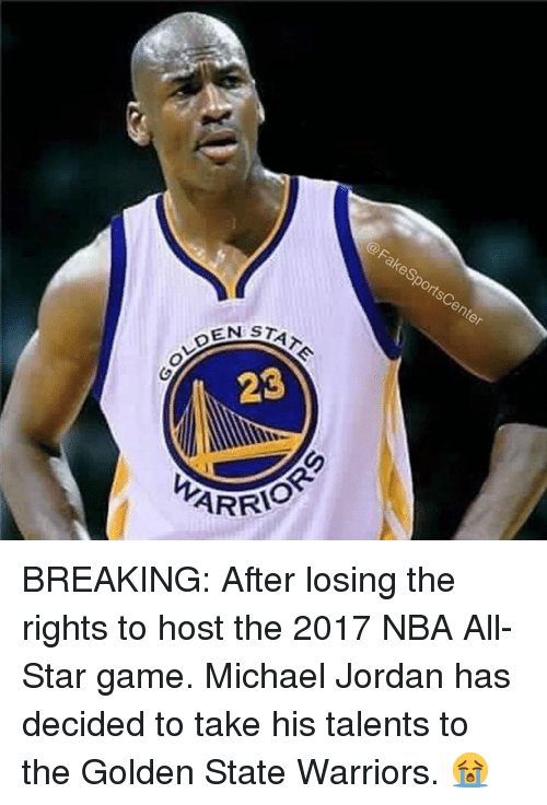NBA All-Star Game: @Fakes  portsC  enter  STATE  23 BREAKING: After losing the rights to host the 2017 NBA All-Star game. Michael Jordan has decided to take his talents to the Golden State Warriors. 😭