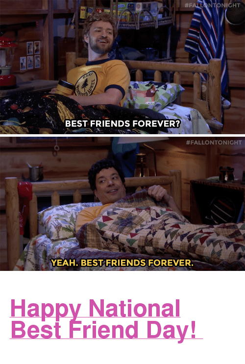 "national best friend day:  #FAL TONIGHT  rite  BEST FRIENDS FOREVER?   #FALLONTONIGHT  YEAH. BEST FRIENDS FOREVER. <h2><b><a href=""https://www.youtube.com/watch?v=QMlXuT7gd1I"" target=""_blank"">Happy National Best Friend Day! </a></b></h2>"