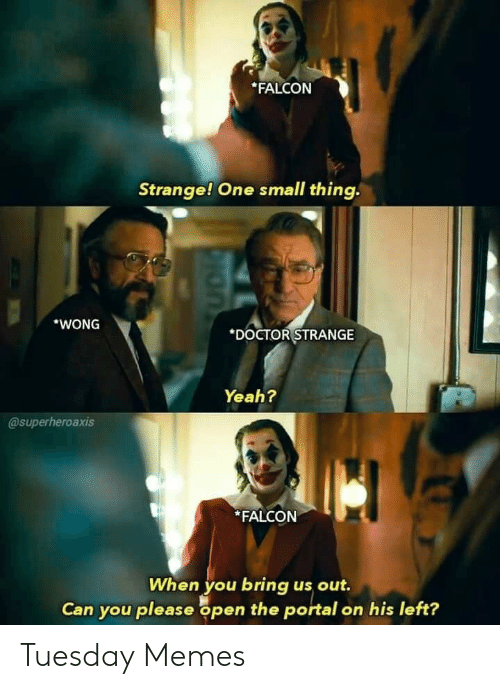 Doctor, Memes, and Yeah: FALCON  Strange! One small thing.  WONG  DOCTOR STRANGE  Yeah?  @superheroaxis  *FALCON  When you bring us out.  Can you please open the portal on his left? Tuesday Memes