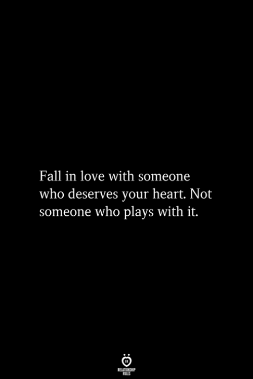 Fall, Love, and Heart: Fall in love with someone  who deserves your heart. Not  someone who plays with it.  RELATIONSHIP  ES