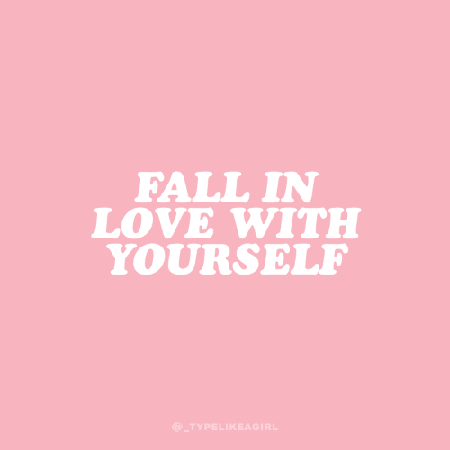 Fall, Love, and In Love: FALL IN  LOVE WITH  YOURSELF  @_TYPELIKEAGIRL