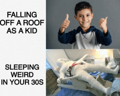 falling off: FALLING  OFF A ROOF  AS A KID  SLEEPING  WEIRD  IN YOUR 30S
