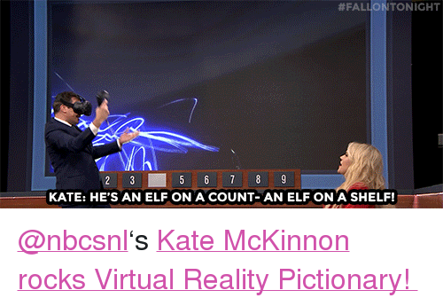 "Virtual Reality:  #FALLIONTONIGHT  KATE: HE'S AN ELF ON A COUNT-AN ELF ON A SHELF! <p><a class=""tumblelog"" href=""https://tmblr.co/mB-Wm_cenWtc03w62FRwf1A"" target=""_blank"">@nbcsnl</a>'s <a href=""https://www.youtube.com/watch?v=MTH8iuOYviw"" target=""_blank"">Kate McKinnon rocks Virtual Reality Pictionary! </a></p>"