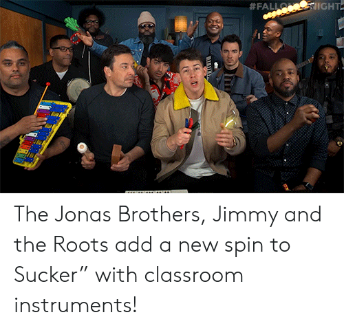 "roots:  #FALLO IGHT  TTTTT  uwww The Jonas Brothers, Jimmy and the Roots add a new spin to Sucker"" with classroom instruments!"