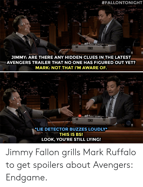 Jimmy Fallon, Target, and youtube.com:  #FALLONTONIGHT  JIMMY: ARE THERE ANY HIDDEN CLUES IN THE LATEST  AVENGERS TRAILER THAT NO ONE HAS FIGURED OUT YET?  MARK: NOT THAT I'M AWARE OF  LIE DETECTOR BUZZES LOUDLY*  THIS IS Bs!  LOOK, YOU'RE STILL LYING! Jimmy Fallon grills Mark Ruffalo to get spoilers about Avengers: Endgame.