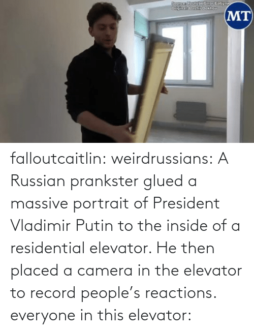 inside: falloutcaitlin: weirdrussians: A Russian prankster glued a massive portrait of President Vladimir Putin to the inside of a residential elevator. He then placed a camera in the elevator to record people's reactions. everyone in this elevator:
