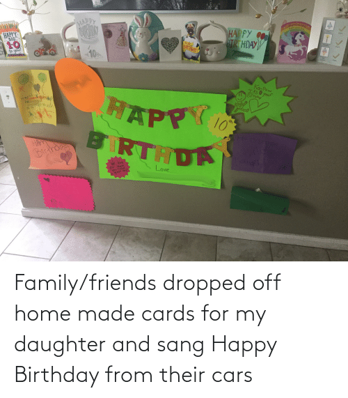 Sang: Family/friends dropped off home made cards for my daughter and sang Happy Birthday from their cars