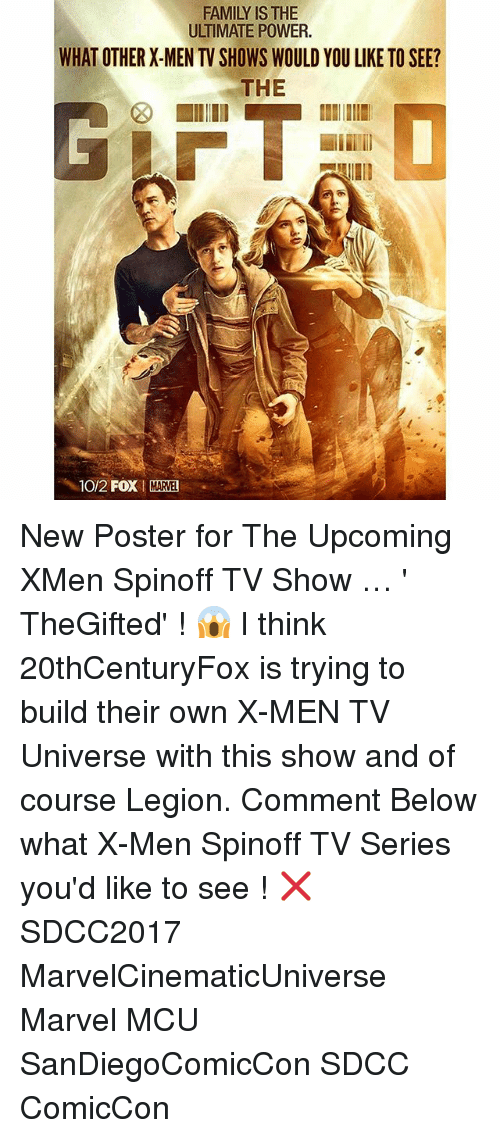 posterization: FAMILY IS THE  ULTIMATE POWER.  WHAT OTHER X-MEN TV SHOWS WOULD YOU LIKE TO SEE?  THE  10/2 FOXM!  MARVE New Poster for The Upcoming XMen Spinoff TV Show … ' TheGifted' ! 😱 I think 20thCenturyFox is trying to build their own X-MEN TV Universe with this show and of course Legion. Comment Below what X-Men Spinoff TV Series you'd like to see ! ❌ SDCC2017 MarvelCinematicUniverse Marvel MCU SanDiegoComicCon SDCC ComicCon