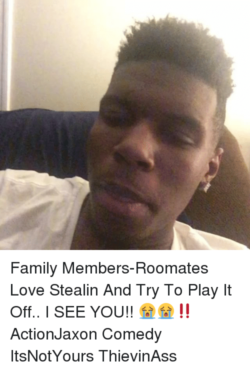 Family, Love, and Memes: Family Members-Roomates Love Stealin And Try To Play It Off.. I SEE YOU!! 😭😭‼️ ActionJaxon Comedy ItsNotYours ThievinAss