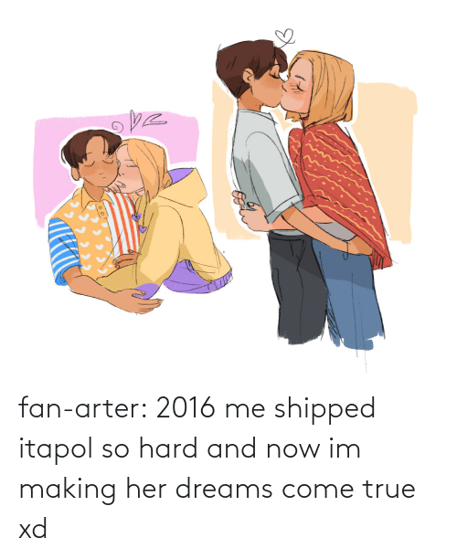 come: fan-arter:  2016 me shipped itapol so hard and now im making her dreams come true xd