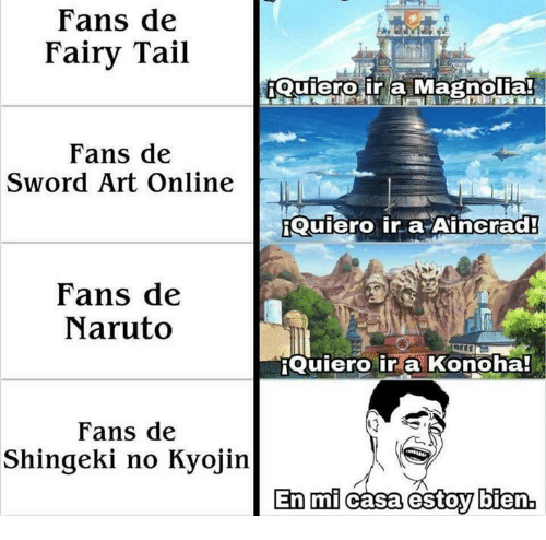 Naruto, Fairy Tail, and Sword: Fans de  Fairy Tail  Quiero ir a Magnolia!  Fans de  Sword Art Online  Quiero ir a Aincarad!  Fans de  Naruto  RQuiero ir a Konoha!  Fans de  Shingeki no Kyojin  En mi casa estoy bienb